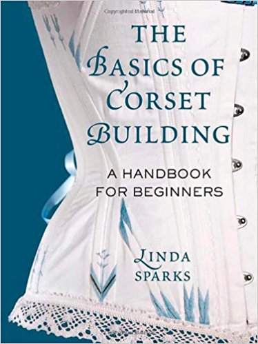 Basics of Corset building: Linda Sparks: Tchad Workroom Studio Library: Sewing classes in Chicago